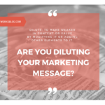 Are You Diluting Your Marketing Message?