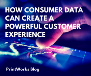 Consumer Data Customer Experience PrintWorks