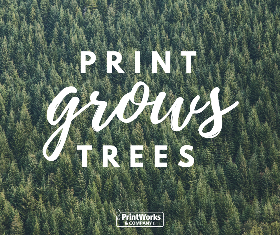 print grows trees PrintWorks